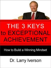 The 3 Keys to Exceptional Achievement: How to Build a Winning Mindset