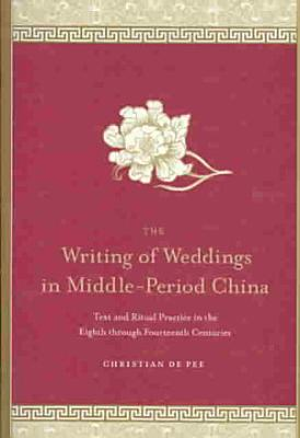 The Writing of Weddings in Middle Period China PDF
