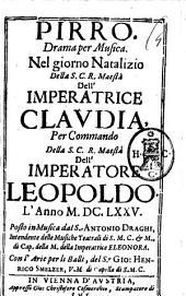 Pirro. Drama per musica. Nel giorno natalizio della S.C.R. Maestà dell'Imperatrice Claudia, ... l'anno 1675. Posto in musica dal S.r Antonio Draghi, ... con l'arie per li balli, del S.r Gio. Henrico Smelzer ...