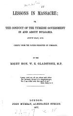 Lessons in Massacre; Or, The Conduct of the Turkish Government in and about Bulgaria Since May, 1876