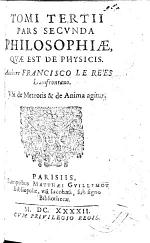 Tomi tertii pars secunda philosophiæ, quæ est de physicis. ... Ubi de meteoris et de Anima agitur. tom. 3. pt. 2