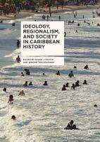 Ideology  Regionalism  and Society in Caribbean History PDF
