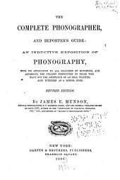 The Complete Phonographer, and Reporter's Guide: An Inductive Exposition of Phonography, with Its Application to All Branches of Reporting and Affording the Fullest Instruction to Those who Have Not the Assistance of an Oral Teacher; Also Intended as a School Book