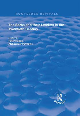 The Serbs and their Leaders in the Twentieth Century PDF
