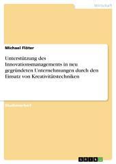 Unterstützung des Innovationsmanagements in neu gegründeten Unternehmungen durch den Einsatz von Kreativitätstechniken