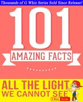 All the Light We Cannot See - 101 Amazing Facts You Didn't Know: Fun Facts & Trivia Tidbits