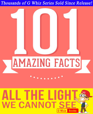 All the Light We Cannot See   101 Amazing Facts You Didn t Know PDF