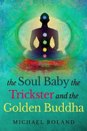 The Soul Baby  the Trickster  and the Golden Buddha PDF