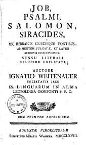 Job, Psalmi, Salomon, Siracides: Ex Hebraicis Graecisque Fontibus, Ad Mentem Vulgatae, Et Latini Sermonis Consuetudinem, Sensu Literali Dilucide Explicati