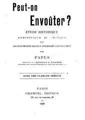 Peut-on envoûter ?: étude historique anecdotique et critique sur les plus récents travaux concernant l'envoûtement