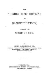 "The ""higher Life"" Doctrine of Sanctification: Tried by the Word of God"