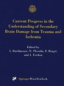 Current Progress in the Understanding of Secondary Brain Damage from Trauma and Ischemia PDF