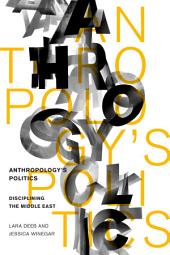 Anthropology's Politics: Disciplining the Middle East