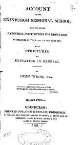 Account of the Edinburgh Sessional School: and the other parochial institutions for education established in that city in the year 1812; with strictures on education in general