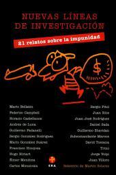 Nuevas líneas de investigación: 21 relatos sobre la impunidad