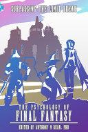 The Psychology of Final Fantasy  Surpassing the Limit Break