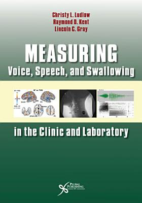 Measuring Voice  Speech  and Swallowing in the Clinic and Laboratory
