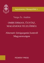 Ombudsman, ügyész, magánjogi felelősség: Alternatív közigazgatási kontroll Magyarországon