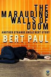 The Marauding Walls of Doom: Another Strange Uncle Bert Story