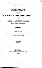 Raccolta delle leggi e disposizioni di pubblica amministrazione nello Stato pontificio: Volume 6