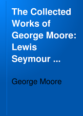 The Collected Works of George Moore: Lewis Seymour and some women
