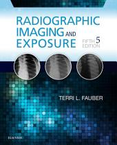 Radiographic Imaging and Exposure - E-Book: Edition 5
