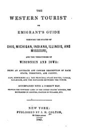 The Western Tourist, Or, Emigrant's Guide: Through the States of Ohio, Michigan, Indiana, Illinois, and Missouri, and the Territories of Wisconsin and Iowa ; Being an Accurate and Concise Description of Each State, Territory, and County