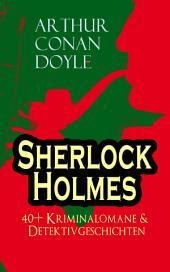 Sherlock Holmes: 40+ Kriminalomane & Detektivgeschichten (Vollständige deutsche Ausgaben): Eine Studie in Scharlachrot, Das Zeichen der Vier, Der Mord in Abbey Grange, Holmes' erstes Abenteuer, Das Tal des Grauens, Die sechs Napoleonbüsten, Das letzte Problem und andere Krimis