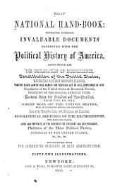 Wells' national hand-book: embracing numerous invaluable documents connected with the political history of America. Among which the Declaration of independence, Constitution of the United States ... biographical sketches of the expresidents, with portraits of each, lives and portraits of the nominees for president and vice-president, platforms of the three political parties, Congress of the United States, &c., &c., &c., interspersed with the interesting incidents of each administration, Volume 4