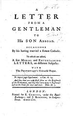 A Letter from a Gentleman [N. Torriano] to his Son abroad, occasioned by his having married a Roman Catholic. To which are added a few moral ... letters ... with the Protestant's Universal Prayer