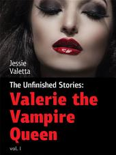 Valerie the Vampire Queen: Unfinished Stories