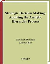 Strategic Decision Making: Applying the Analytic Hierarchy Process