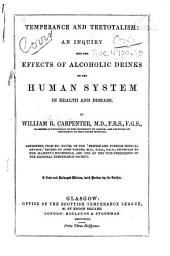 Temperance and Teetotalism: An Inquiry Into the Effects of Alcholic Drinks on the Human System in Health and Disease