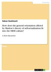 How does the general orientation offered by Maslow's theory of self-actualization fit into the HRM culture?: A short discussion