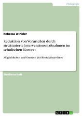 Reduktion von Vorurteilen durch strukturierte Interventionsmaßnahmen im schulischen Kontext: Möglichkeiten und Grenzen der Kontakthypothese