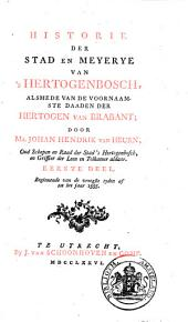 Historie der stad en Meyerye van 's Hertogenbosch, alsmede van de voornaamste daaden der hertogen van Brabant: Dl. 1 Beginnende van de vroegste tyden af tot het jaar 1555, Volume 1