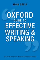 Oxford Guide to Effective Writing and Speaking: How to Communicate Clearly, Edition 3