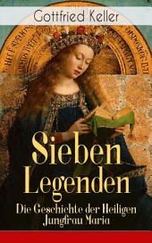 Sieben Legenden: Die Geschichte der Heiligen Jungfrau Maria (Vollständige Ausgabe)