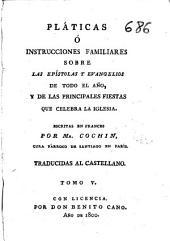 Platicas ó Instrucciones familiares sobre las epistolas y Evangelios de todo el año ...