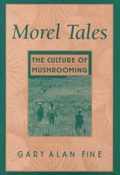 Morel Tales: The Culture of Mushrooming