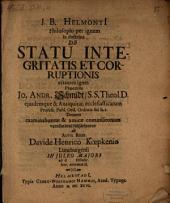 Jo. B. Helmontii Philos. per ignem in doctrina de statu integritatis et corruptionis errantes ignes ... examinati