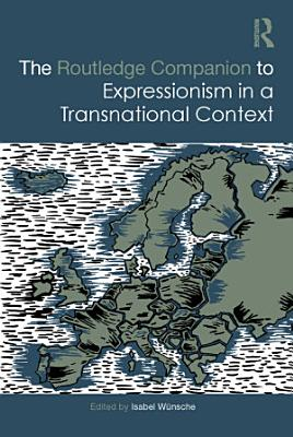 The Routledge Companion to Expressionism in a Transnational Context