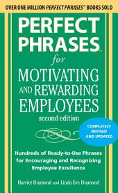 Perfect Phrases for Motivating and Rewarding Employees, Second Edition: Hundreds of Ready-to-Use Phrases for Encouraging and Recognizing Employee Excellence, Edition 2