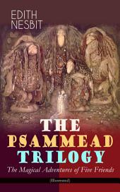 "THE PSAMMEAD TRILOGY "" The Magical Adventures of Five Friends (Illustrated): Five Children and It, The Phoenix and the Carpet & The Story of the Amulet (Fantasy Classics)"