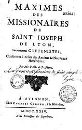 Maximes des missionnaires de Saint-Joseph de Lyon, surnommez Crétenistes, conformes à celles des anciens et nouveaux hérétiques par l'abbé de St-Pierre