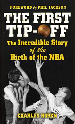 The First Tip Off  The Incredible Story of the Birth of the NBA PDF