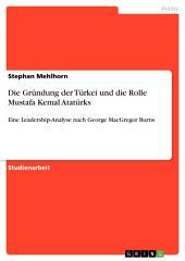 Die Gründung der Türkei und die Rolle Mustafa Kemal Atatürks: Eine Leadership-Analyse nach George MacGregor Burns