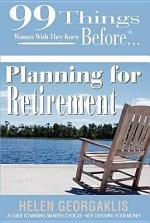 99 Things Women Wish They Knew Before. . Planning for Retirement