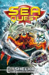 Sea Quest: Shelka the Mighty Fortress: Book 31
