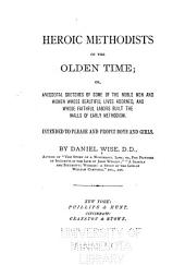 Heroic Methodists of the Olden Time, Or, Anecdotal Sketches of Some of the Noble Men and Women Whose Beautiful Lives Adorned, and Whose Faithful Labors Built, the Walls of Early Methodism: Intended to Please and Profit Boys and Girls